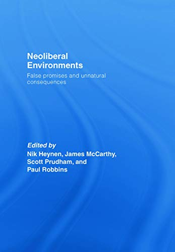 9780415771481: Neoliberal Environments: False Promises and Unnatural Consequences