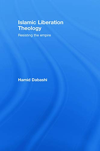 9780415771542: Islamic Liberation Theology: Resisting the Empire