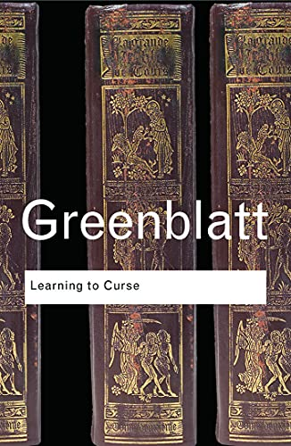 Learning to Curse: Essays in Early Modern Culture: Greenblatt