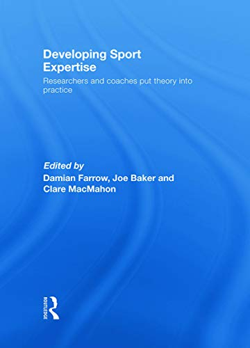 9780415771863: Developing Sport Expertise: Researchers and Coaches Put Theroy into Practice