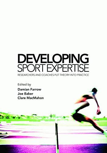 9780415771870: Developing Sport Expertise: Researchers and Coaches put Theory into Practice