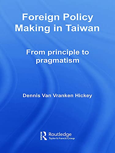 Foreign Policy Making in Taiwan: From Principle: Hickey, Dennis V.