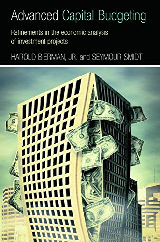 Advanced Capital Budgeting: Refinements in the Economic: Smidt, Seymour,Bierman Jr.,