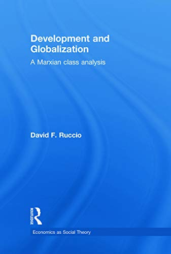 Development and Globalization: A Marxian Class Analysis (Economics as Social Theory): David F. ...