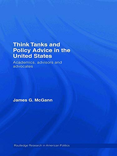 Think Tanks And Policy Advice In The Us: Academics, Advisors And Advocates (Routledge Research In ...