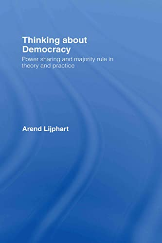 9780415772679: Thinking about Democracy: Power Sharing and Majority Rule in Theory and Practice
