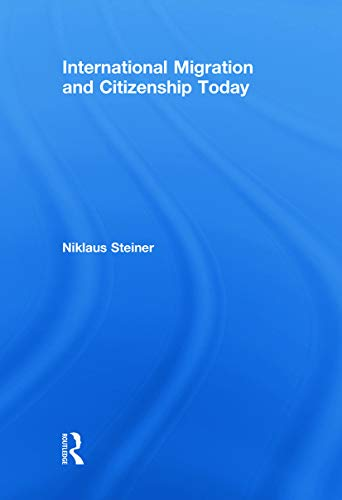 9780415772983: International Migration and Citizenship Today