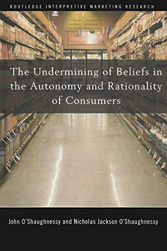 9780415773232: The Undermining of Beliefs in the Autonomy and Rationality of Consumers (Routledge Interpretive Marketing Research)
