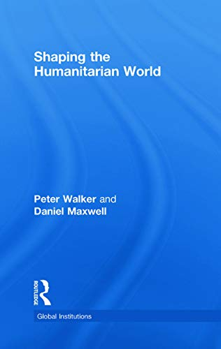 9780415773706: Shaping the Humanitarian World (Global Institutions)