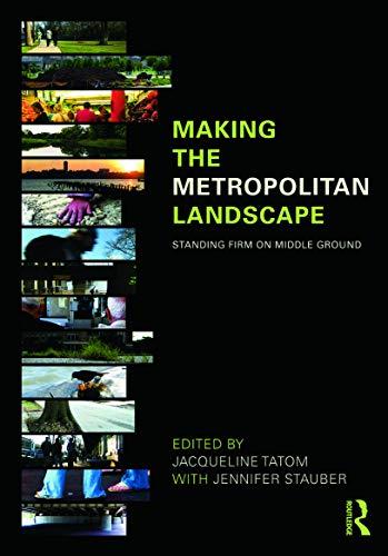 Making the metropolitan landscape : standing firm on middle ground.: Tatom, Jacqueline (ed.)