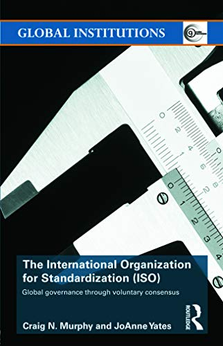 9780415774284: The International Organization for Standardization (ISO): Global Governance through Voluntary Consensus (Global Institutions)