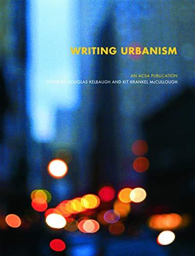 Writing Urbanism (ACSA Architectural Education Series): Douglas Kelbaug