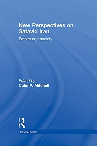 9780415774628: New Perspectives on Safavid Iran: Empire and Society: Majmu'ah-i Safaviyyah in Honour of Roger Savory (Iranian Studies)