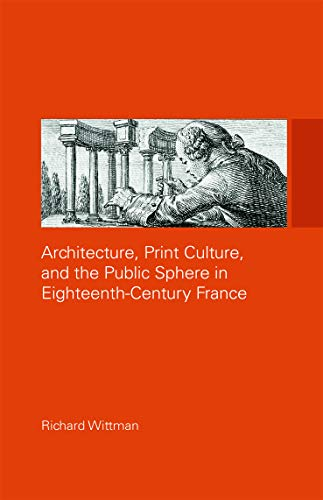 9780415774635: Architecture, Print Culture and the Public Sphere in Eighteenth-Century France (The Classical Tradition in Architecture)