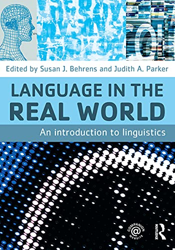 Language in the Real World: An Introduction to Linguistics: Behrens, Susan J. (Edited by)/ Parker, ...