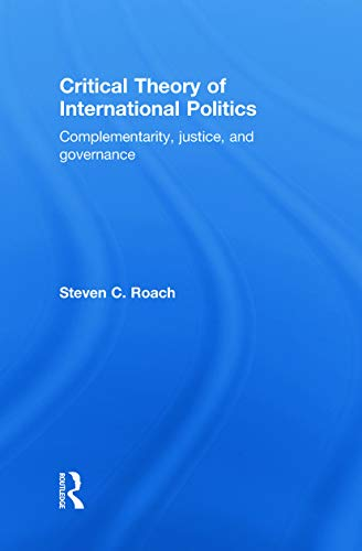 9780415774840: Critical Theory of International Politics: Complementarity, Justice, and Governance
