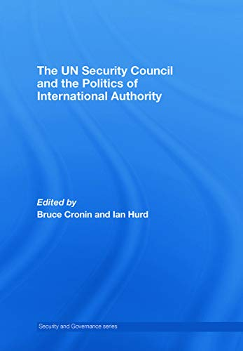 The UN Security Council and the Politics of International Authority : Law, Politics and Power: ...