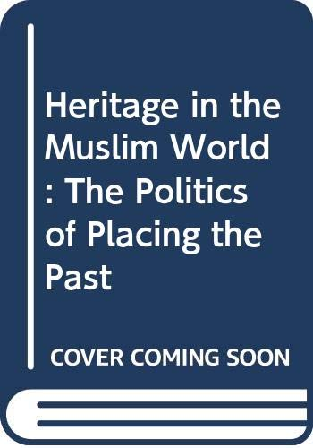 9780415775328: Heritage in the Muslim World: The Politics of Placing the Past