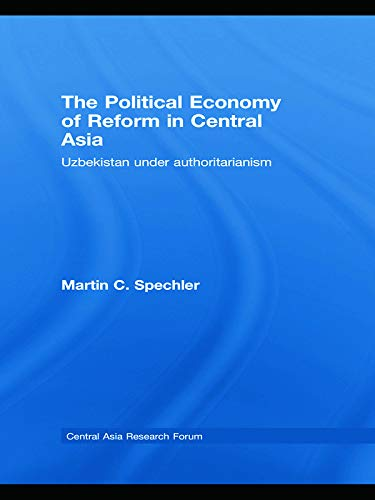 9780415775540: The Political Economy of Reform in Central Asia: Uzbekistan under Authoritarianism (Central Asia Research Forum)