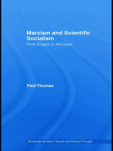Marxism & Scientific Socialism: From Engels to Althusser (Routledge Studies in Social and ...