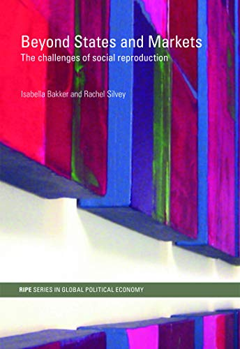 9780415775861: Beyond States and Markets: The Challenges of Social Reproduction (RIPE Series in Global Political Economy)
