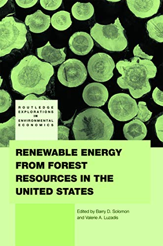 Renewable Energy from Forest Resources in the United States (Routledge Explorations in Environmen...