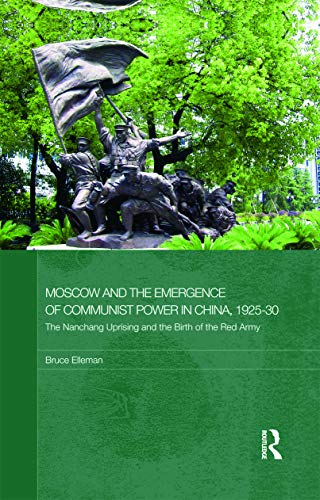 9780415776141: Moscow and the Emergence of Communist Power in China, 1925-30: The Nanchang Uprising and the Birth of the Red Army(Routledge Studies in the Modern History of Asia)