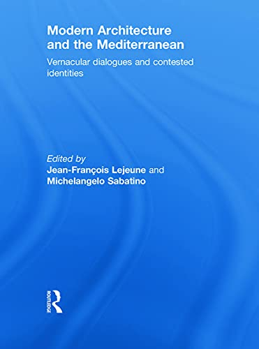 Modern Architecture and the Mediterranean: Vernacular Dialogues: Editor-Jean-Francois Lejeune; Editor-Michelangelo