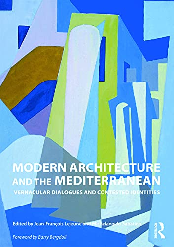 modern Architecture and thhe Mediterranean. Vernacular Dialogues: Lejeune, Jean-François; Sabatino,