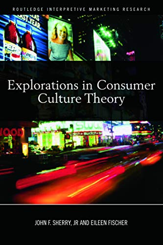 Explorations in Consumer Culture Theory (Routledge Interpretive Marketing Research): John F. Sherry