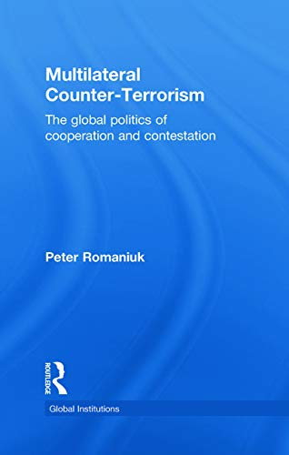 9780415776479: Multilateral Counter-Terrorism: The global politics of cooperation and contestation (Global Institutions)