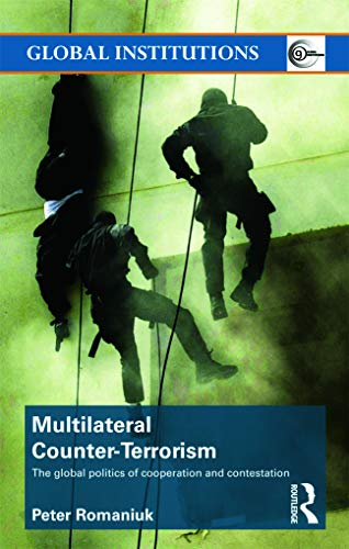 9780415776486: Multilateral Counter-Terrorism: The global politics of cooperation and contestation (Global Institutions)