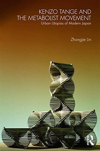 9780415776608: Kenzo Tange and the Metabolist Movement: Urban Utopias of Modern Japan
