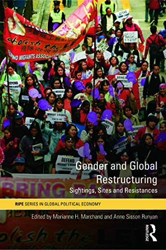 9780415776806: Gender and Global Restructuring: Sightings, Sites and Resistances (RIPE Series in Global Political Economy)
