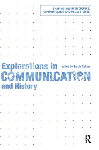 9780415777346: Explorations in Communication and History (Shaping Inquiry in Culture, Communication and Media Studies)