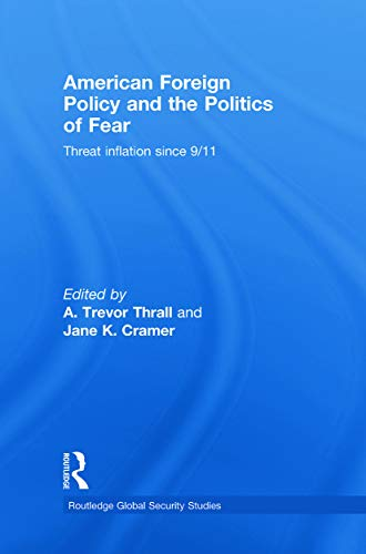 9780415777681: American Foreign Policy and The Politics of Fear: Threat Inflation since 9/11 (Routledge Global Security Studies)