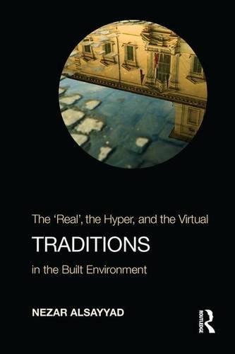 """Traditions: The """"Real"""", the Hyper, and the Virtual In the Built Environment: AlSayyad, ..."""
