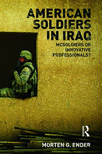 9780415777896: American Soldiers in Iraq: McSoldiers or Innovative Professionals? (Cass Military Studies)