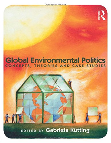9780415777940: Global Environmental Politics: Concepts, Theories and Case Studies