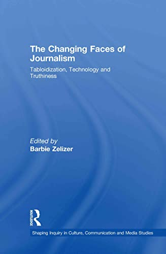 9780415778244: The Changing Faces of Journalism: Tabloidization, Technology and Truthiness (Shaping Inquiry in Culture, Communication and Media Studies)