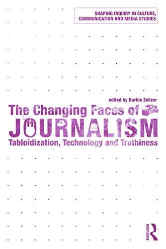 9780415778251: The Changing Faces of Journalism: Tabloidization, Technology and Truthiness (Shaping Inquiry in Culture, Communication and Media Studies)