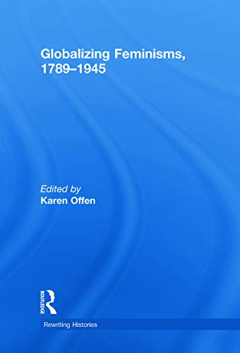 9780415778671: Globalizing Feminisms, 1789- 1945 (Rewriting Histories)