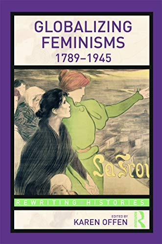 9780415778688: Globalizing Feminisms, 1789- 1945 (Rewriting Histories)