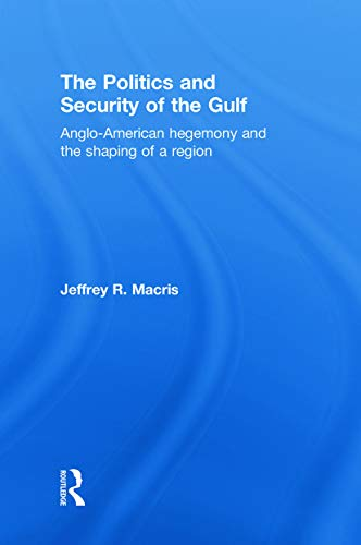 9780415778701: The Politics and Security of the Gulf: Anglo-American Hegemony and the Shaping of a Region