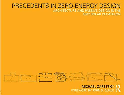 9780415778756: Precedents in Zero-Energy Design: Architecture and Passive Design in the 2007 Solar Decathlon