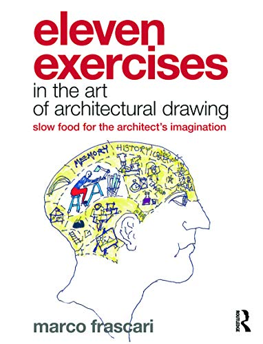 9780415779265: Eleven Exercises in the Art of Architectural Drawing: Slow Food for the Architect's Imagination