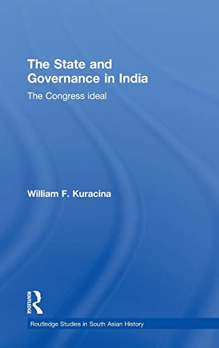 9780415779449: The State and Governance in India: The Congress Ideal (Routledge Studies in South Asian History)