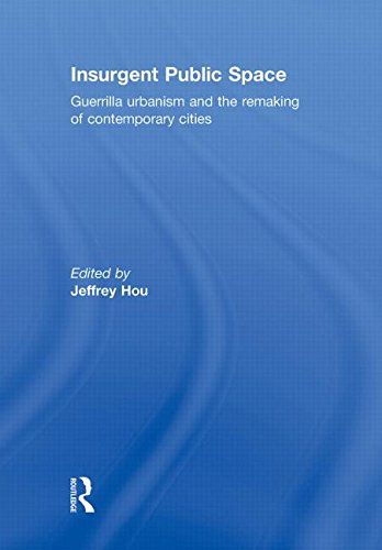 9780415779654: Insurgent Public Space: Guerrilla Urbanism and the Remaking of Contemporary Cities
