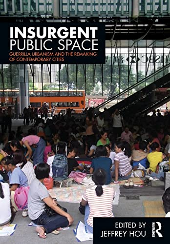 9780415779661: Insurgent Public Space: Guerrilla Urbanism and the Remaking of Contemporary Cities