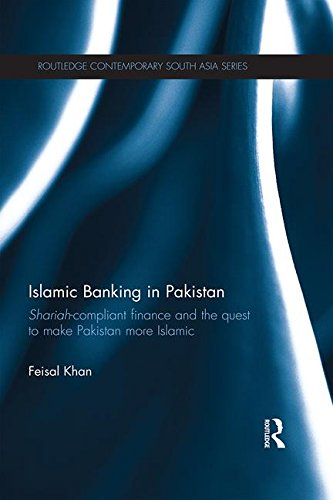 9780415779753: Islamic Banking in Pakistan: Shariah-Compliant Finance and the Quest to make Pakistan more Islamic (Routledge Contemporary South Asia Series)